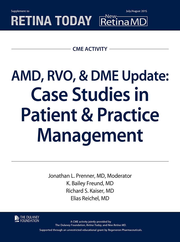 AMD, RVO, & DME Update: Case Studies in Patient & Practice Management
